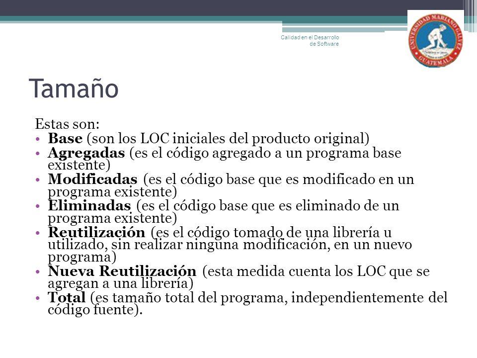 Tamaño Estas son: Base (son los LOC iniciales del producto original) Agregadas (es el código agregado a un programa base existente) Modificadas (es el