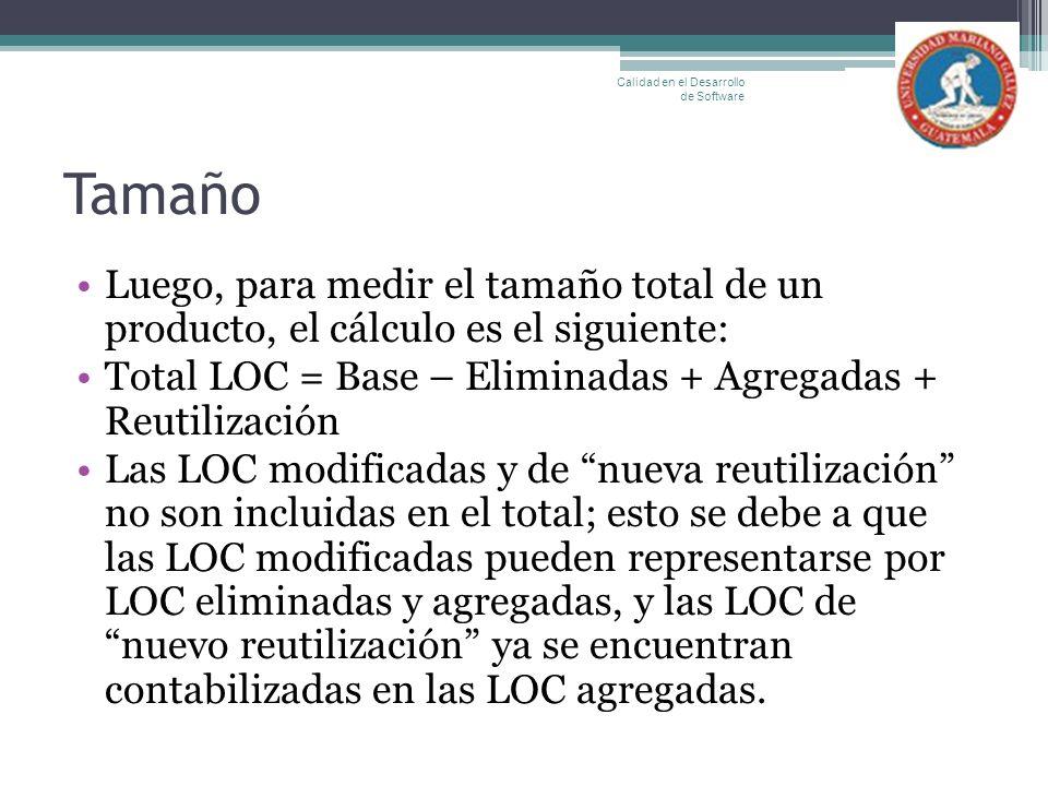 Tamaño Luego, para medir el tamaño total de un producto, el cálculo es el siguiente: Total LOC = Base – Eliminadas + Agregadas + Reutilización Las LOC