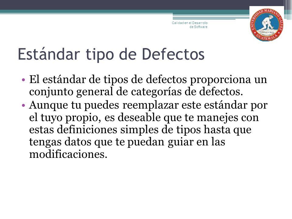Estándar tipo de Defectos El estándar de tipos de defectos proporciona un conjunto general de categorías de defectos. Aunque tu puedes reemplazar este