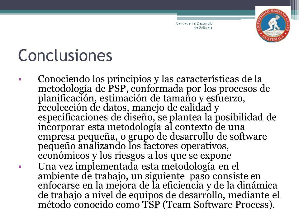 Conclusiones Conociendo los principios y las características de la metodología de PSP, conformada por los procesos de planificación, estimación de tam