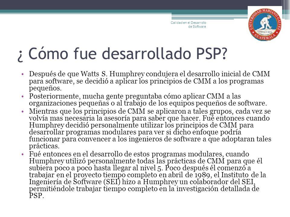 ¿ Cómo fue desarrollado PSP? Después de que Watts S. Humphrey condujera el desarrollo inicial de CMM para software, se decidió a aplicar los principio