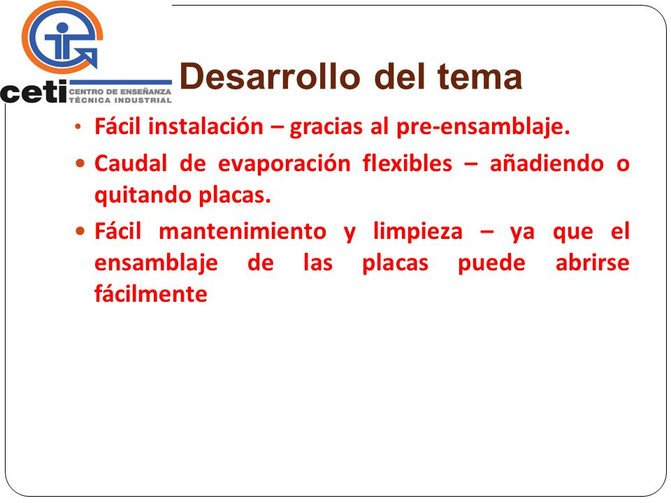 Desarrollo del tema Fácil instalación – gracias al pre-ensamblaje. Caudal de evaporación flexibles – añadiendo o quitando placas. Fácil mantenimiento
