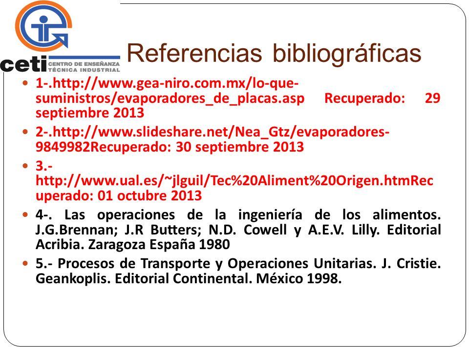 Referencias bibliográficas 1-.http://www.gea-niro.com.mx/lo-que- suministros/evaporadores_de_placas.asp Recuperado: 29 septiembre 2013 2-.http://www.s