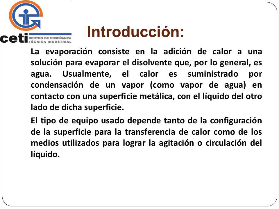 Introducción: La evaporación consiste en la adición de calor a una solución para evaporar el disolvente que, por lo general, es agua. Usualmente, el c