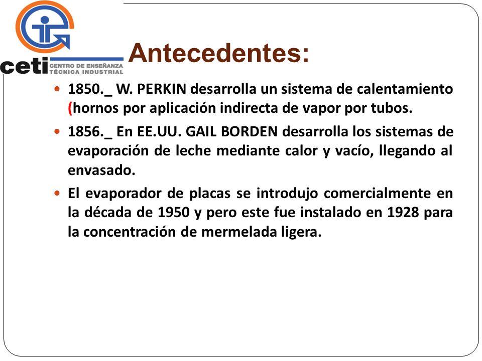 Antecedentes: 1850._ W. PERKIN desarrolla un sistema de calentamiento (hornos por aplicación indirecta de vapor por tubos. 1856._ En EE.UU. GAIL BORDE
