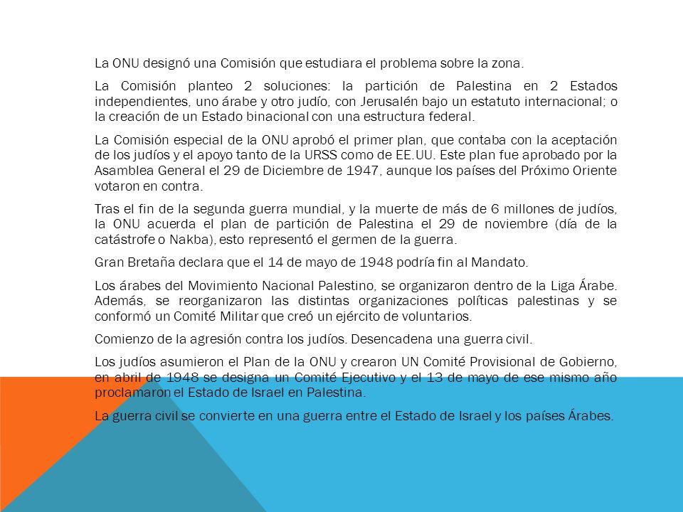 PRIMERA GUERRA: DESARROLLO DEL CONFLICTO Entre el 15 de mayo de 198 y el 6 de enero de 1949 se produjeron muchos ceses al fuego por auspicio del Consejo de Seguridad de las Naciones Unidas.