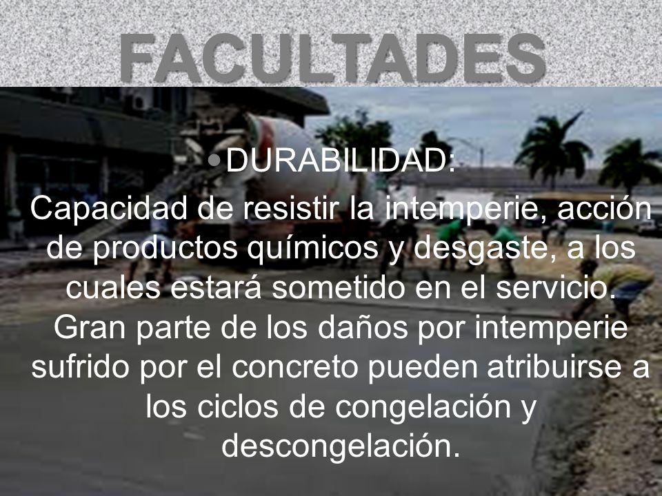 FACULTADES CONSISTENCIA: Está definida por el grado de humedecimiento de la mezcla, depende principalmente de la cantidad de agua usada.