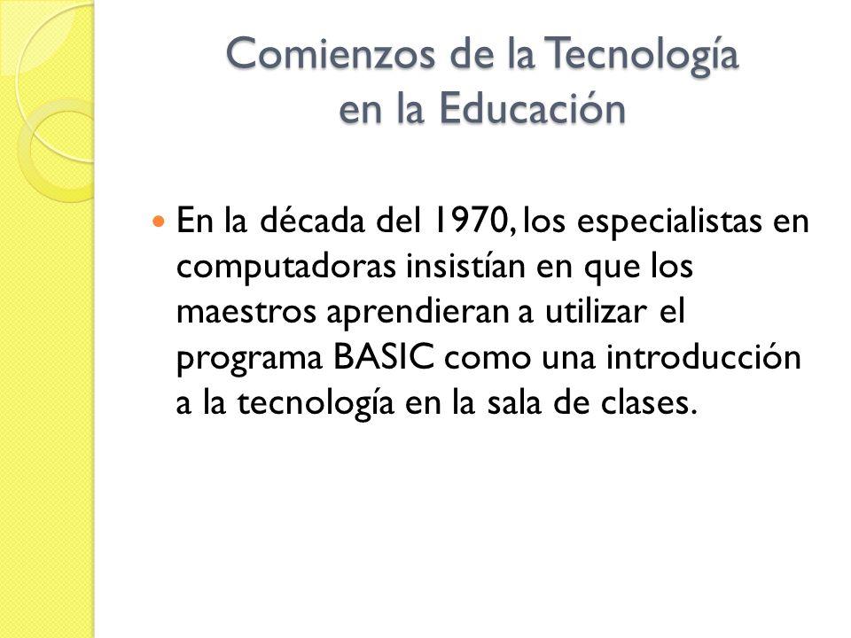 Comienzos de la Tecnología en la Educación En la década del 1970, los especialistas en computadoras insistían en que los maestros aprendieran a utiliz