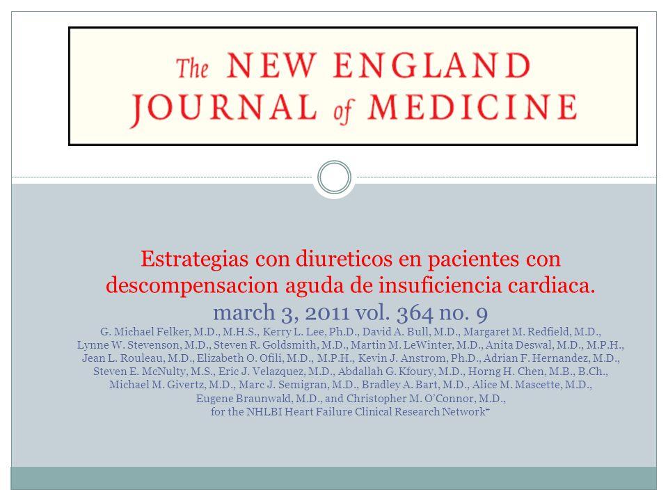 Estrategias con diureticos en pacientes con descompensacion aguda de insuficiencia cardiaca. march 3, 2011 vol. 364 no. 9 G. Michael Felker, M.D., M.H