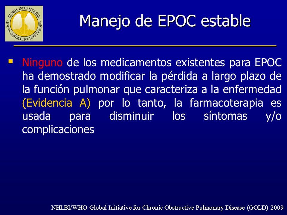 Manejo de EPOC estable Ninguno de los medicamentos existentes para EPOC ha demostrado modificar la pérdida a largo plazo de la función pulmonar que ca