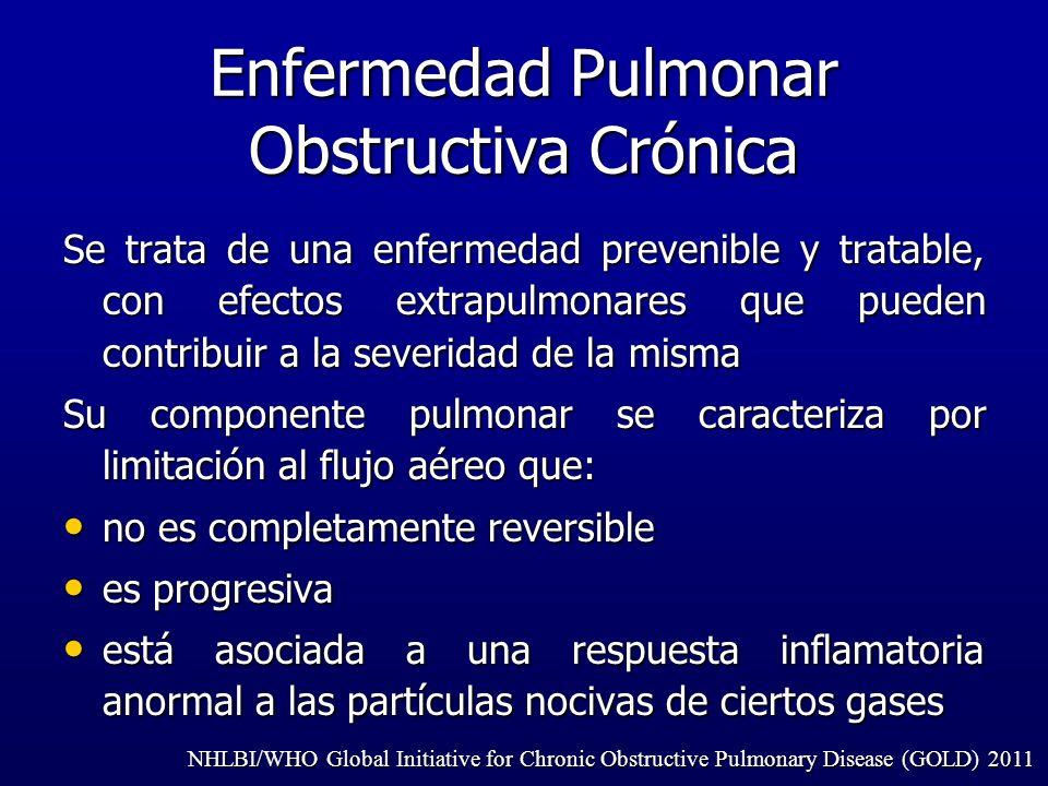 Enfermedad Pulmonar Obstructiva Crónica Se trata de una enfermedad prevenible y tratable, con efectos extrapulmonares que pueden contribuir a la sever