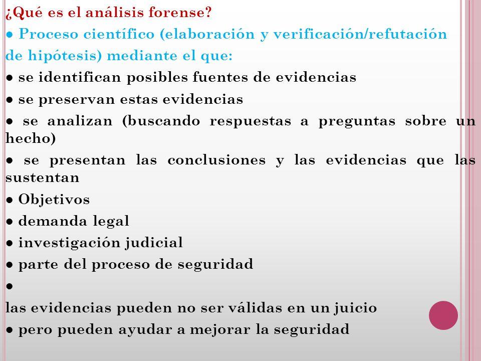 ¿Qué es el análisis forense? Proceso científico (elaboración y verificación/refutación de hipótesis) mediante el que: se identifican posibles fuentes