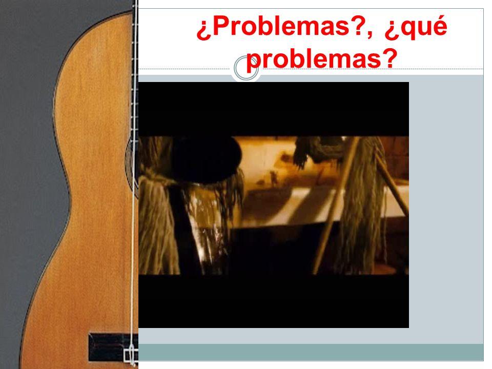 ¿Problemas?, ¿qué problemas?