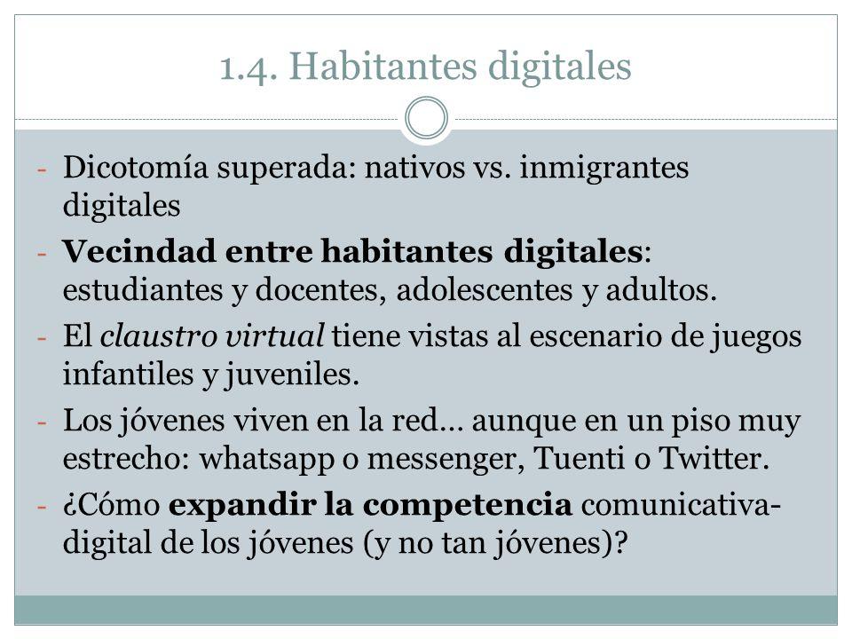 1.4. Habitantes digitales - Dicotomía superada: nativos vs. inmigrantes digitales - Vecindad entre habitantes digitales: estudiantes y docentes, adole