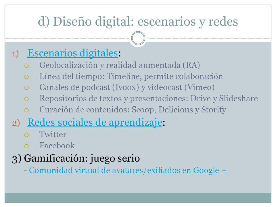 d) Diseño digital: escenarios y redes 1) Escenarios digitales: Escenarios digitales Geolocalización y realidad aumentada (RA) Línea del tiempo: Timeli