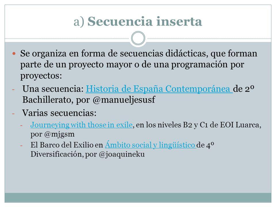 a) Secuencia inserta Se organiza en forma de secuencias didácticas, que forman parte de un proyecto mayor o de una programación por proyectos: - Una s