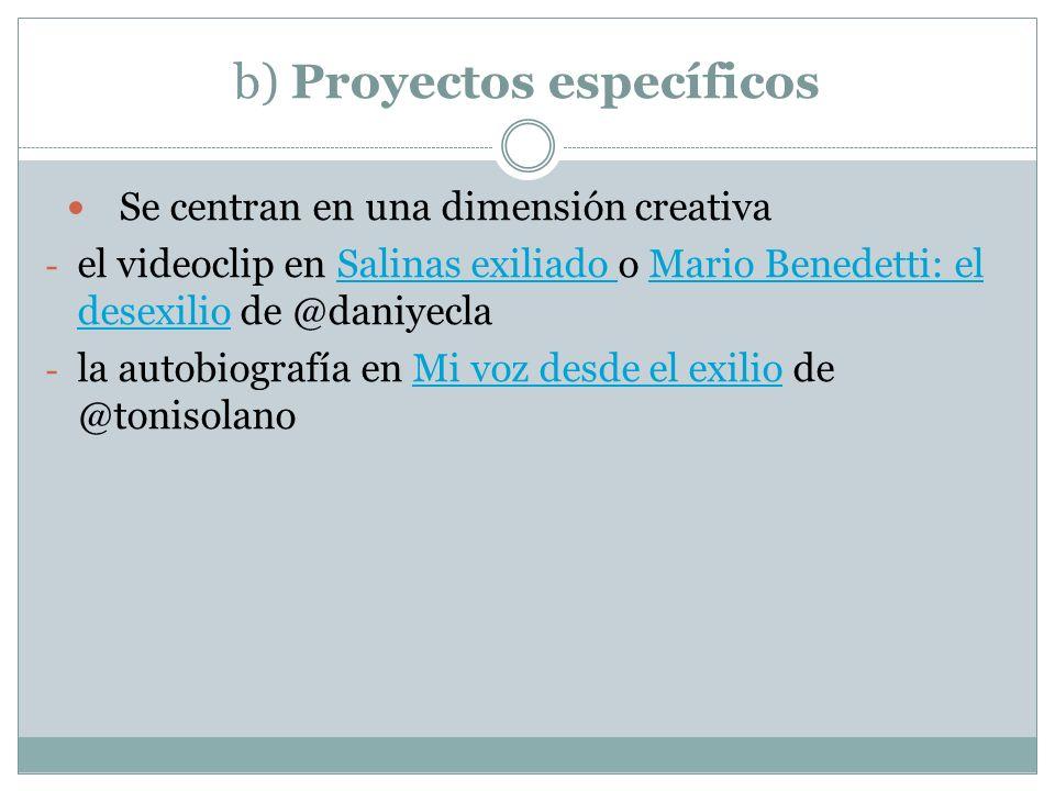 b) Proyectos específicos Se centran en una dimensión creativa - el videoclip en Salinas exiliado o Mario Benedetti: el desexilio de @daniyeclaSalinas