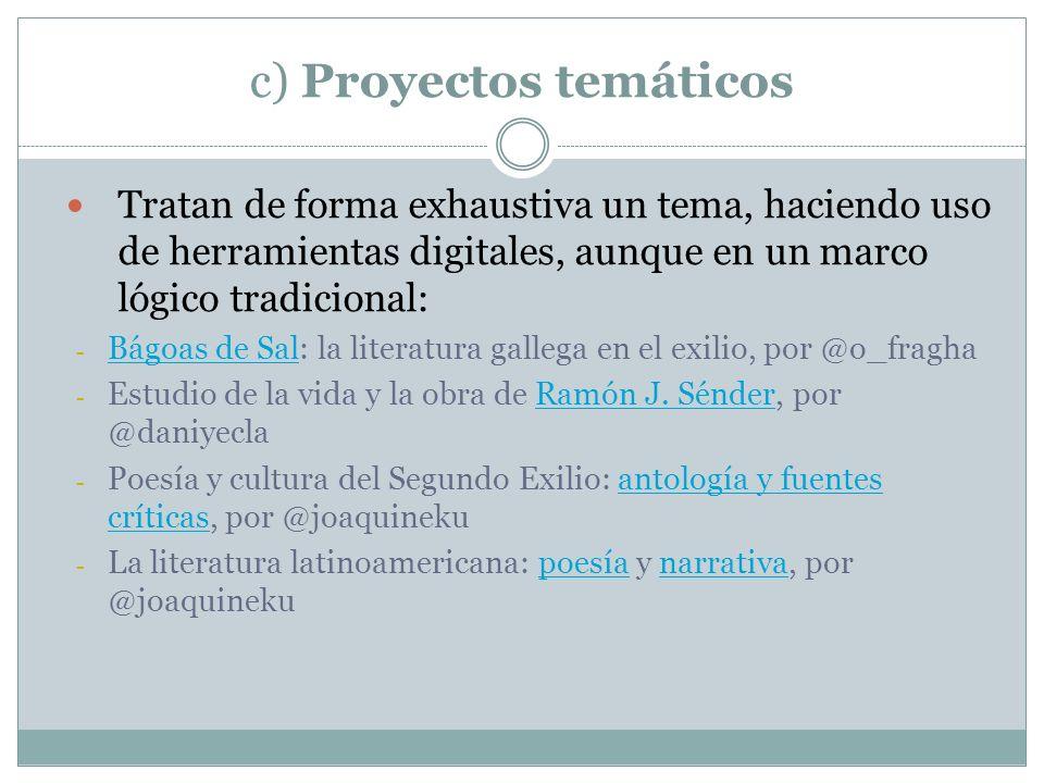 c) Proyectos temáticos Tratan de forma exhaustiva un tema, haciendo uso de herramientas digitales, aunque en un marco lógico tradicional: - Bágoas de
