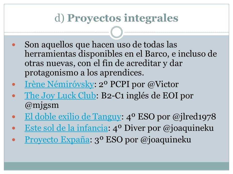 d) Proyectos integrales Son aquellos que hacen uso de todas las herramientas disponibles en el Barco, e incluso de otras nuevas, con el fin de acredit