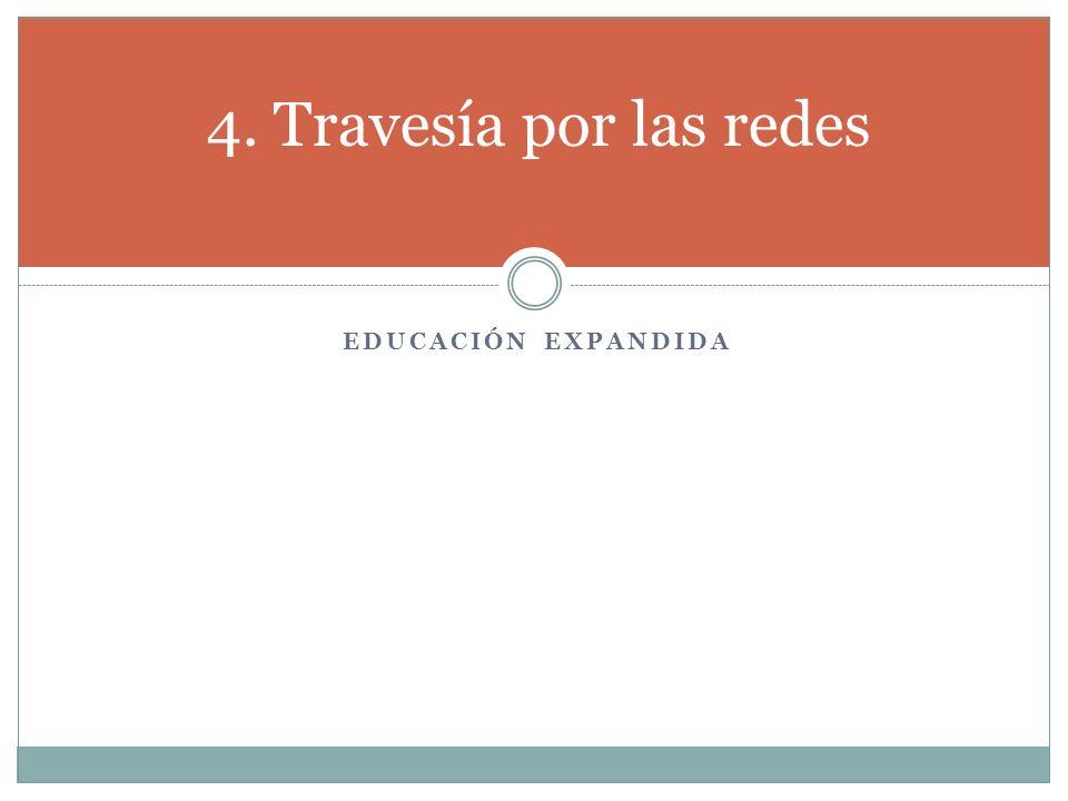 EDUCACIÓN EXPANDIDA 4. Travesía por las redes
