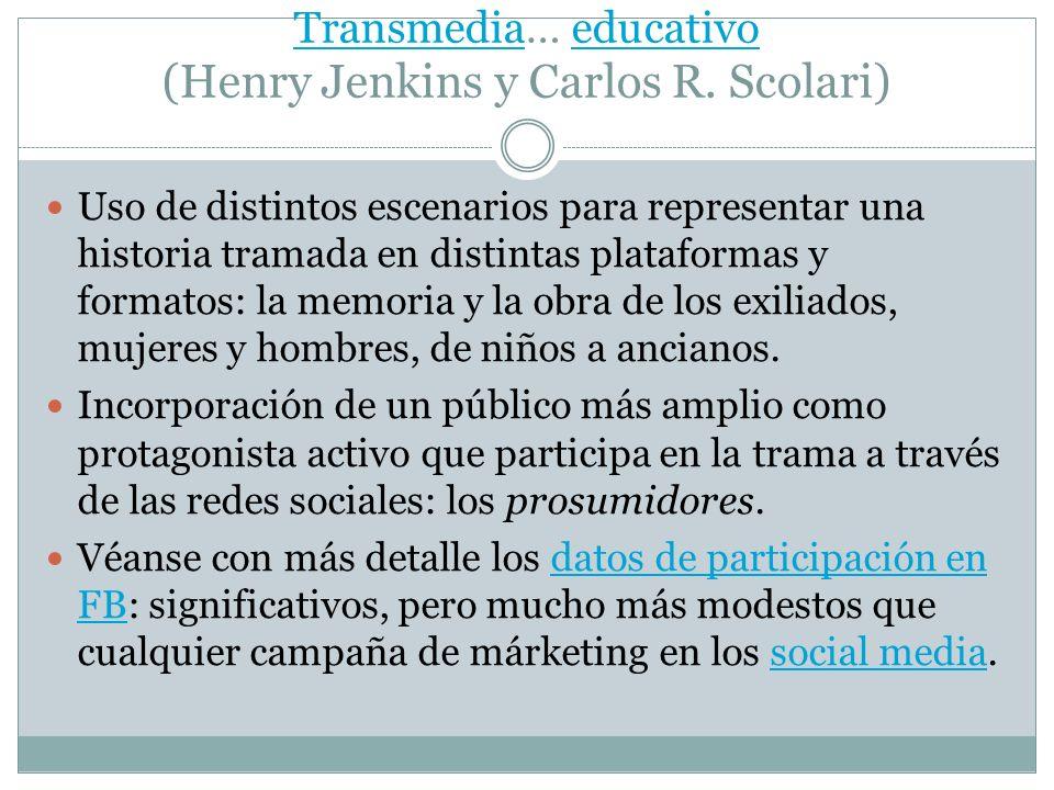 TransmediaTransmedia… educativo (Henry Jenkins y Carlos R. Scolari)educativo Uso de distintos escenarios para representar una historia tramada en dist