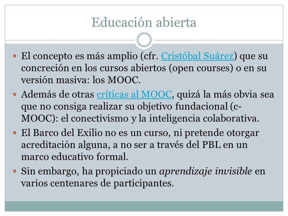 Educación abierta El concepto es más amplio (cfr. Cristóbal Suárez) que su concreción en los cursos abiertos (open courses) o en su versión masiva: lo