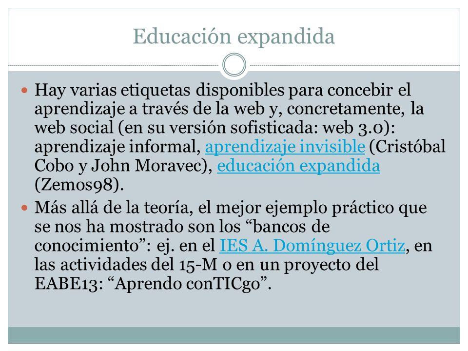 Educación expandida Hay varias etiquetas disponibles para concebir el aprendizaje a través de la web y, concretamente, la web social (en su versión so
