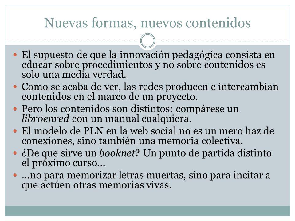 Nuevas formas, nuevos contenidos El supuesto de que la innovación pedagógica consista en educar sobre procedimientos y no sobre contenidos es solo una