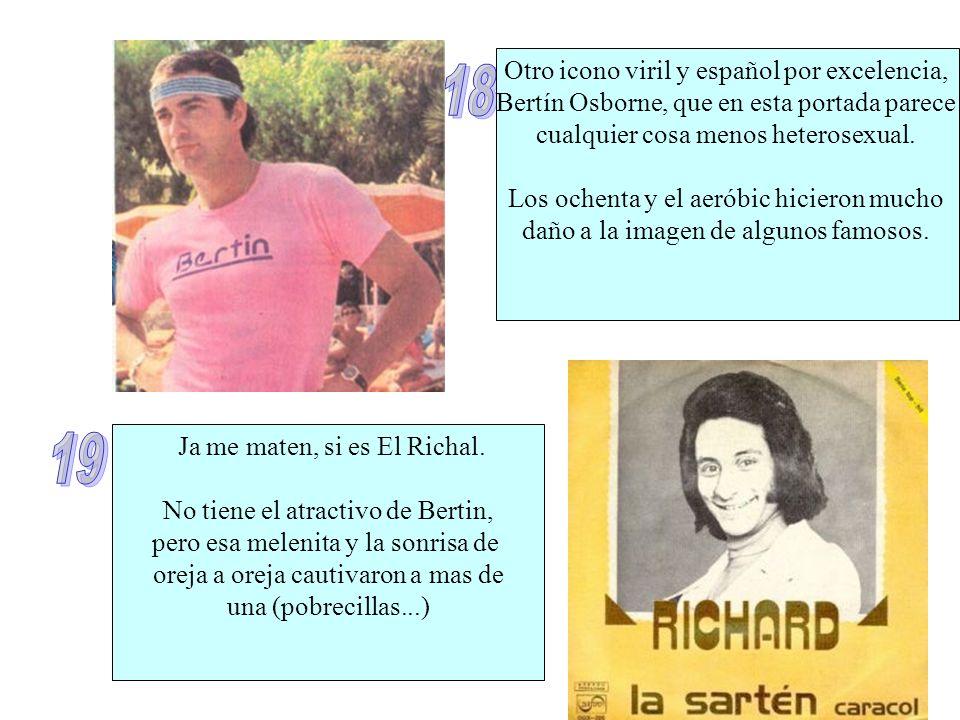 Otro icono viril y español por excelencia, Bertín Osborne, que en esta portada parece cualquier cosa menos heterosexual. Los ochenta y el aeróbic hici