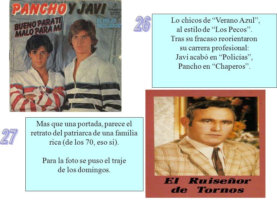 Lo chicos de Verano Azul, al estilo de Los Pecos. Tras su fracaso reorientaron su carrera profesional: Javi acabó en Policías, Pancho en Chaperos. Mas