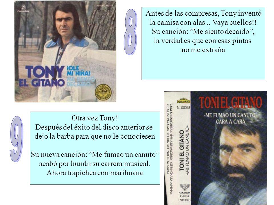 Otra vez Tony! Después del éxito del disco anterior se dejo la barba para que no le conociesen Su nueva canción: Me fumao un canuto acabó por hundir s