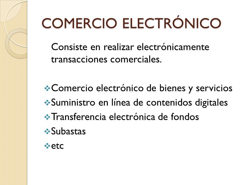 COMERCIO ELECTRÓNICO Consiste en realizar electrónicamente transacciones comerciales. Comercio electrónico de bienes y servicios Suministro en línea d