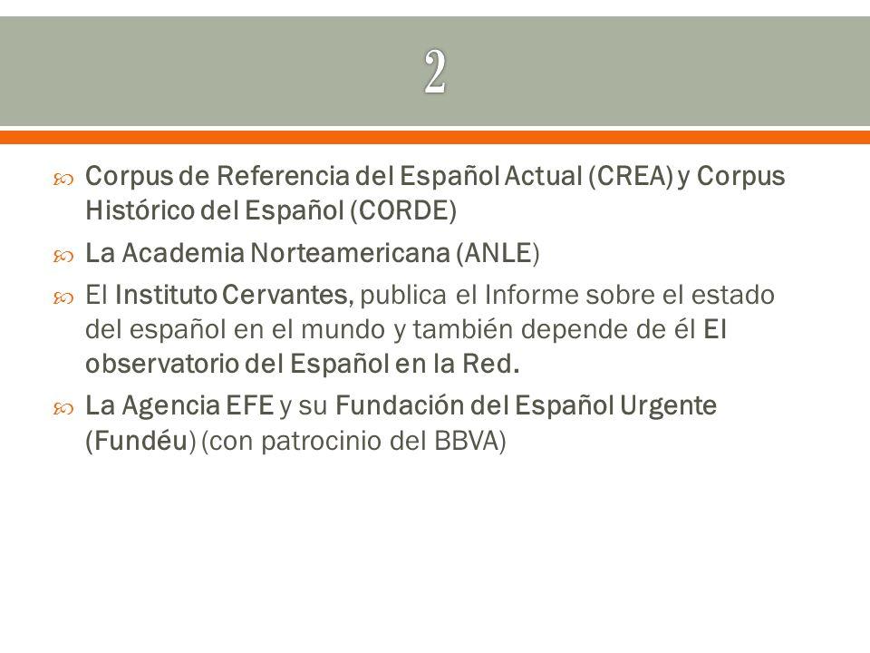 Corpus de Referencia del Español Actual (CREA) y Corpus Histórico del Español (CORDE) La Academia Norteamericana (ANLE) El Instituto Cervantes, public