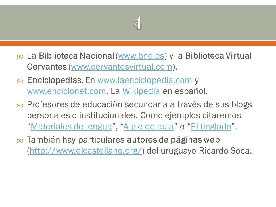 La Biblioteca Nacional (www.bne.es) y la Biblioteca Virtual Cervantes (www.cervantesvirtual.com).www.bne.eswww.cervantesvirtual.com Enciclopedias. En