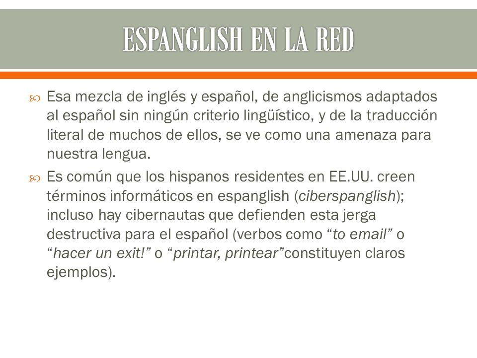 Esa mezcla de inglés y español, de anglicismos adaptados al español sin ningún criterio lingüístico, y de la traducción literal de muchos de ellos, se