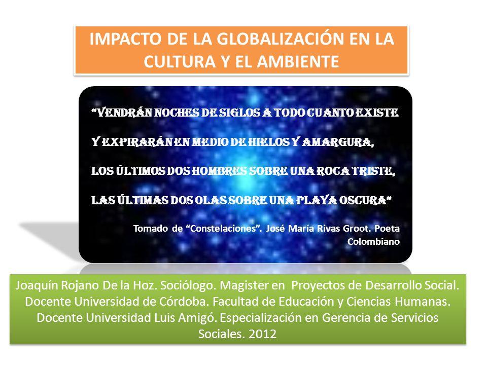 IMPACTO DE LA GLOBALIZACIÓN EN LA CULTURA Y EL AMBIENTE Joaquín Rojano De la Hoz.