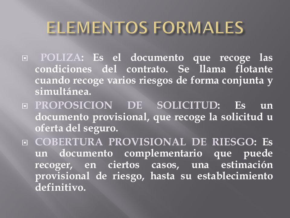 POLIZA: Es el documento que recoge las condiciones del contrato. Se llama flotante cuando recoge varios riesgos de forma conjunta y simultánea. PROPOS