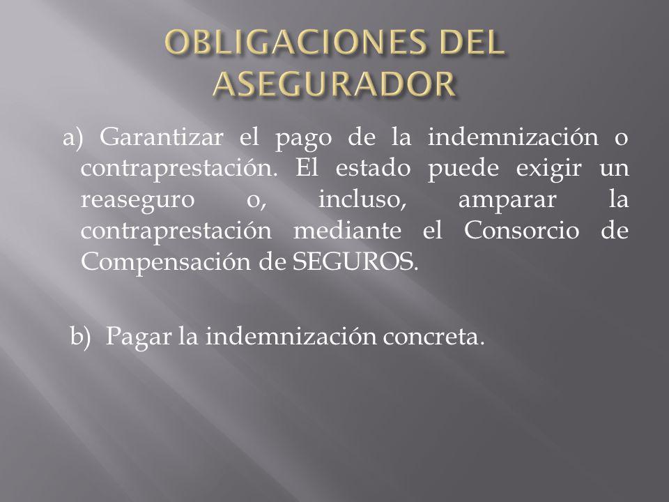 a) Garantizar el pago de la indemnización o contraprestación. El estado puede exigir un reaseguro o, incluso, amparar la contraprestación mediante el