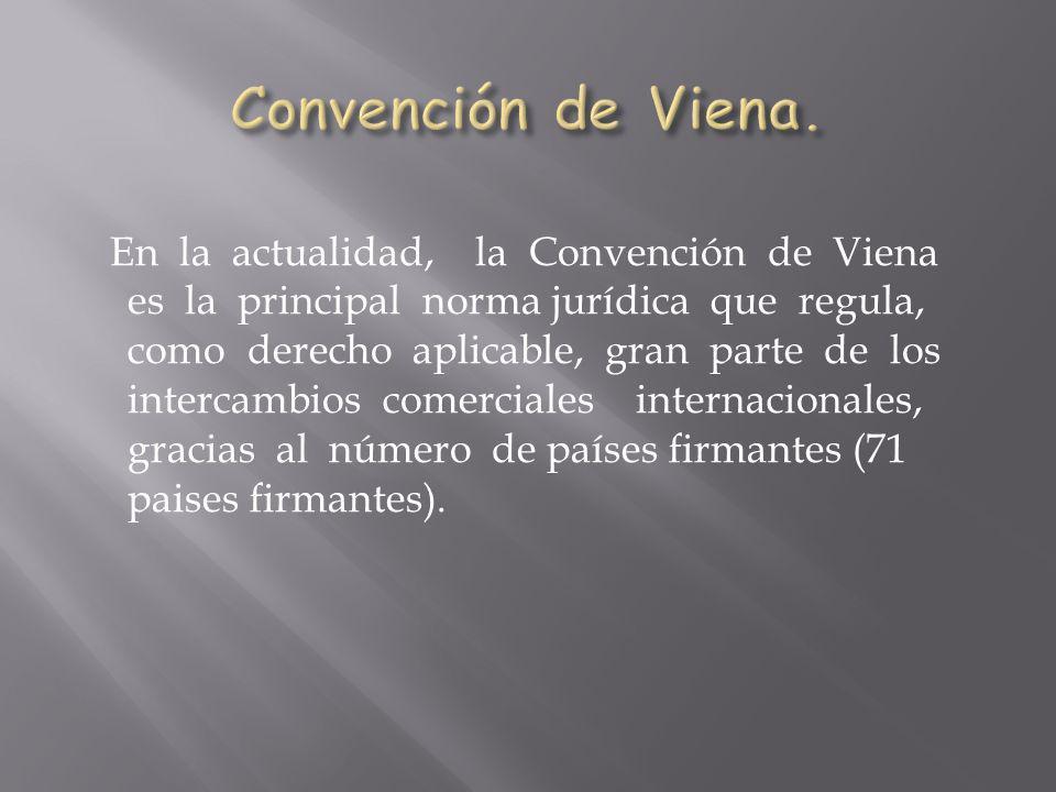 En la actualidad, la Convención de Viena es la principal norma jurídica que regula, como derecho aplicable, gran parte de los intercambios comerciales
