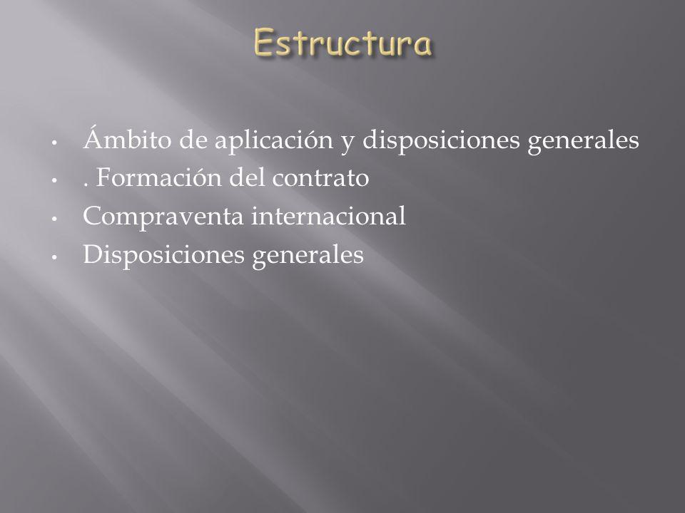 Ámbito de aplicación y disposiciones generales. Formación del contrato Compraventa internacional Disposiciones generales