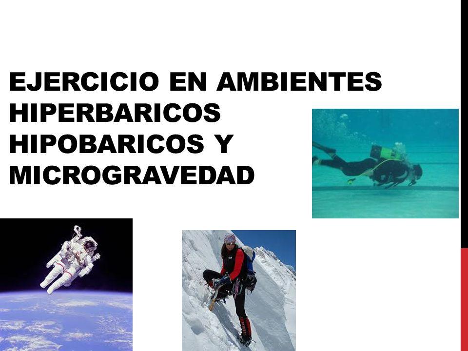 EJERCICIO EN AMBIENTES HIPERBARICOS HIPOBARICOS Y MICROGRAVEDAD