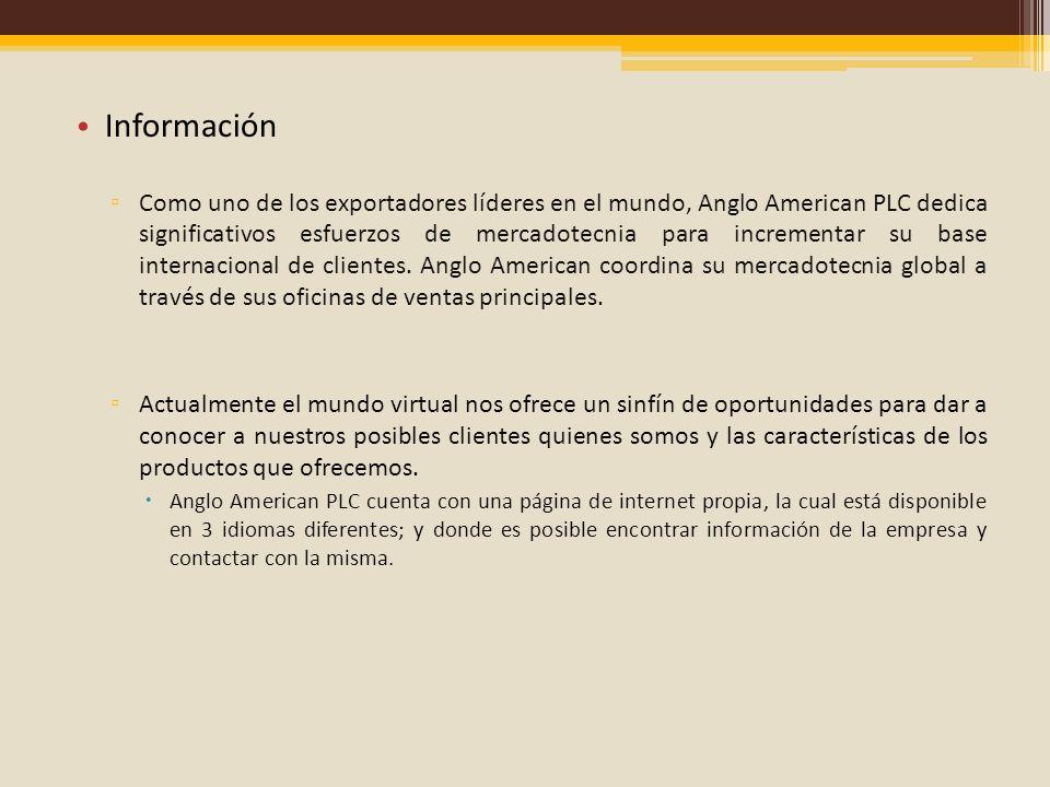 Información Como uno de los exportadores líderes en el mundo, Anglo American PLC dedica significativos esfuerzos de mercadotecnia para incrementar su