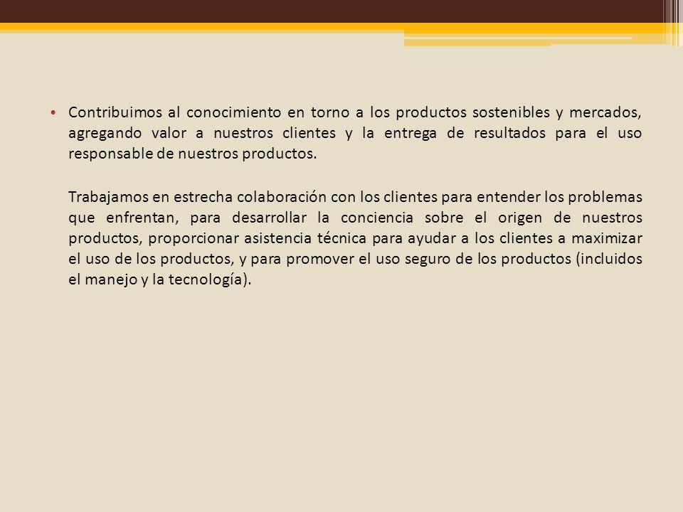 Contribuimos al conocimiento en torno a los productos sostenibles y mercados, agregando valor a nuestros clientes y la entrega de resultados para el u
