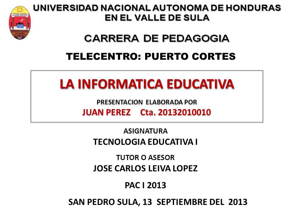 LA INFORMATICA EDUCATIVA LA INFORMATICA EDUCATIVA PRESENTACION ELABORADA POR JUAN PEREZCta.