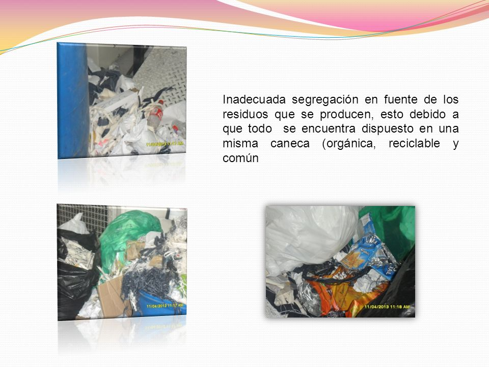 Inadecuada segregación en fuente de los residuos que se producen, esto debido a que todo se encuentra dispuesto en una misma caneca (orgánica, recicla