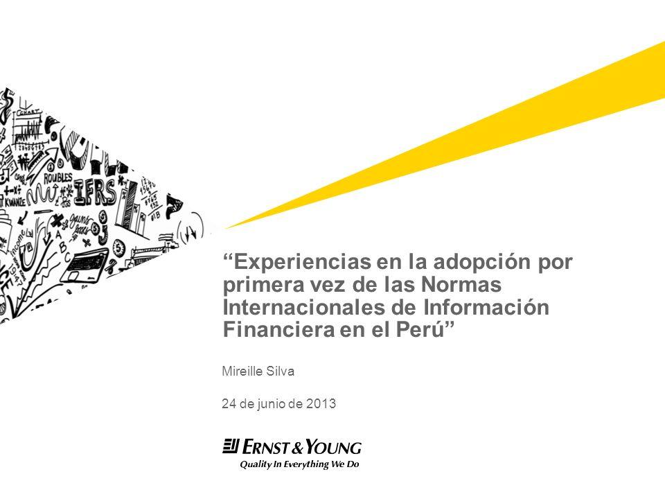 Experiencias en la adopción por primera vez de las Normas Internacionales de Información Financiera en el Perú Mireille Silva 24 de junio de 2013