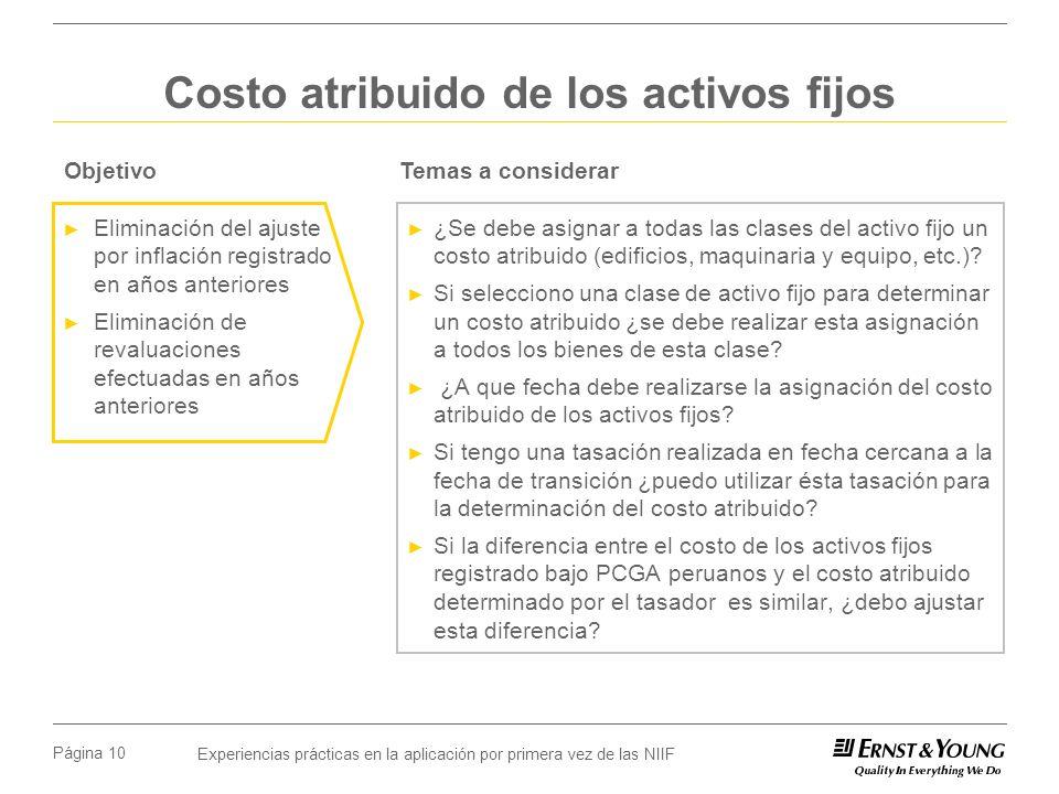 Experiencias prácticas en la aplicación por primera vez de las NIIF Página 10 Costo atribuido de los activos fijos ¿Se debe asignar a todas las clases del activo fijo un costo atribuido (edificios, maquinaria y equipo, etc.).