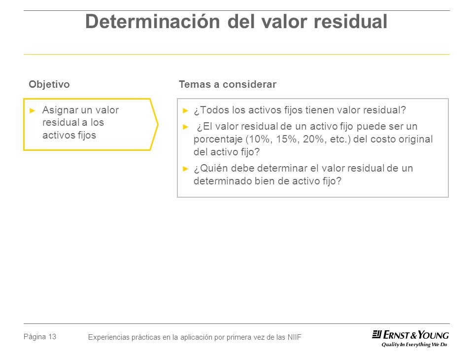 Experiencias prácticas en la aplicación por primera vez de las NIIF Página 13 Determinación del valor residual ¿Todos los activos fijos tienen valor r