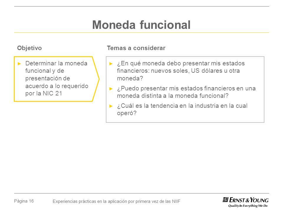 Experiencias prácticas en la aplicación por primera vez de las NIIF Página 16 Moneda funcional ¿En qué moneda debo presentar mis estados financieros: