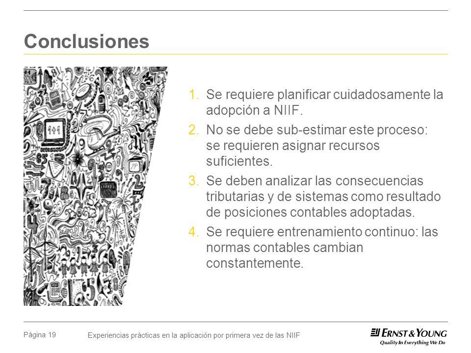 Experiencias prácticas en la aplicación por primera vez de las NIIF Página 19 Conclusiones 1.Se requiere planificar cuidadosamente la adopción a NIIF.